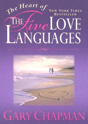 The Heart of the 5 Love Languages by Gary Chapman