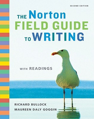 The Norton Field Guide to Writing with Readings by Richard Bullock