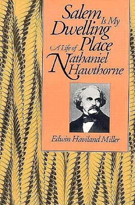 Salem Is My Dwelling Place: Life Of Nathaniel Hawthorne