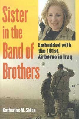 Sister in the Band of Brothers: Embedded with the 101st Airborne in Iraq