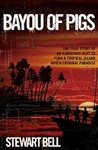Bayou of Pigs by Stewart Bell