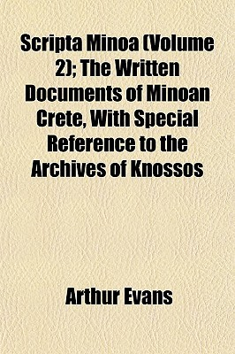 Scripta Minoa (Volume 2); The Written Documents of Minoan Crete, with Special Reference to the Archives of Knossos