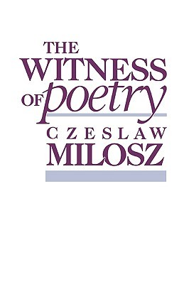 The Witness of Poetry by Czesław Miłosz