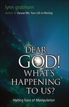Dear God! What's Happening to Us?: Halting Eons of Manipulation