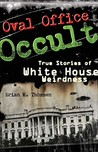 Oval Office Occult: True Stories of White House Weirdness