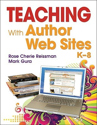 Teaching with Author Web Sites, K-8 by Rose Cherie Reissman
