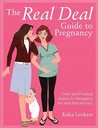 The Real Deal Guide to Pregnancy: Fresh and Practical Advice for Navigating the Next Nine Months