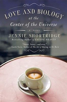 Love and Biology at the Center of the Universe by Jennie Shortridge