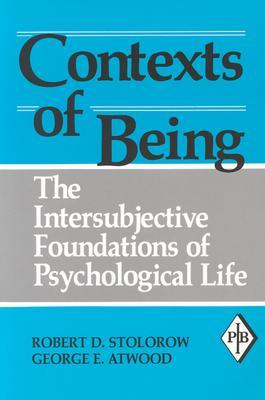 Contexts of Being by Robert D. Stolorow