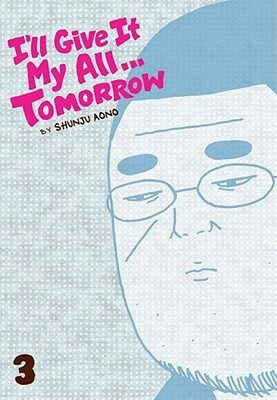 I'll Give It My All...Tomorrow, Vol. 3 by Shunju Aono