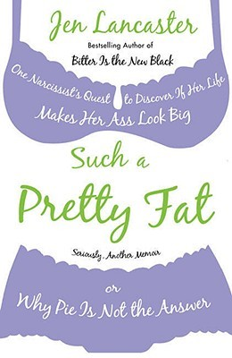 Such a Pretty Fat by Jen Lancaster