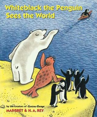 Whiteblack the Penguin Sees the World by Margret Rey