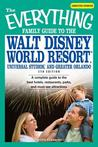 The Everything Famil Guide to Walt Disney World Resort, Universal Studios, and Greater Orlando: A Complete Guide to the Best Hotels, Restaurants, Parks, and Must-See Attractions
