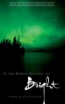 If the World Becomes So Bright by Keith Taylor