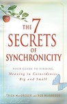 The 7 Secrets of Synchronicity: Your Guide to Finding Meaning in Signs Big and Small