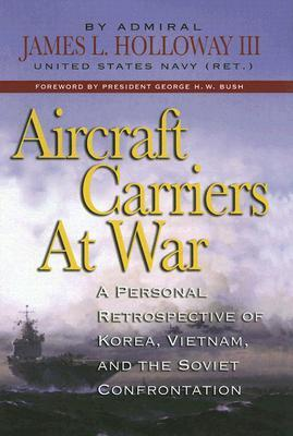 Aircraft Carriers At War by James L. Holloway III