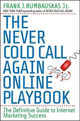 The Never Cold Call Again Online Playbook by Frank J. Rumbauskas, Jr.
