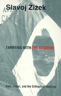 Tarrying with the Negative by Slavoj Žižek