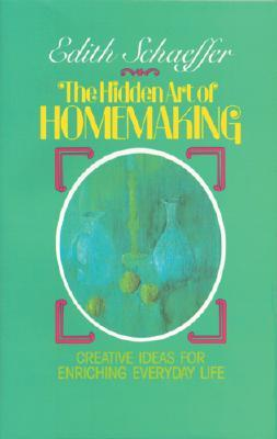 Hidden Art of Homemaking by Edith Schaeffer