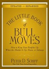 The Little Book of Bull Moves: How to Keep Your Portfolio Up When the Market is Up, Down, or Sideways (Little Book Of... (John Wiley & Sons))