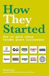 How They Started: How 30 Good Ideas Became Great Businesses