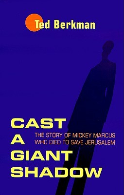 Cast a Giant Shadow: The Story of Mickey Marcus Who Died to Save Jerusalem