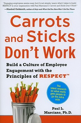 Carrots and Sticks Don't Work by Paul L. Marciano