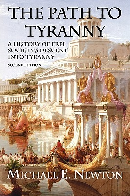 The Path to Tyranny: A History of Free Society's Descent into Tyranny