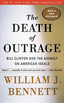 The Death of Outrage by William J. Bennett
