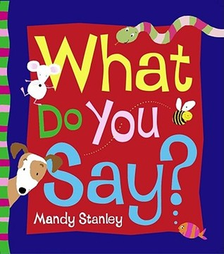 What Do You Say? by Mandy Stanley