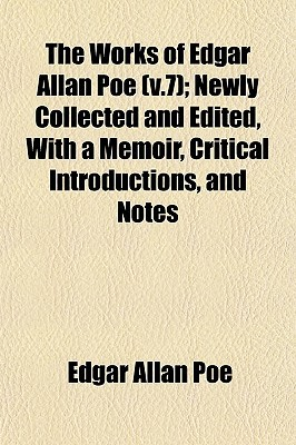 The Works of Edgar Allan Poe (V.7); Newly Collected and Edited, with a Memoir, Critical Introductions, and Notes