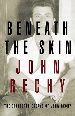 Beneath the Skin by John Rechy