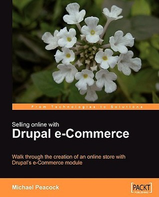 Selling Online with Drupal E-Commerce by Michael Peacock