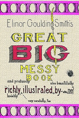 Elinor Goulding Smith's Great Big Messy Book