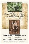 Small-Town Boy, Small-Town Girl: Growing Up in South Dakota, 1920-1950
