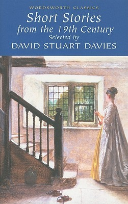 Selected Stories from the 19th Century (Wordsworth Classics) by David Stuart Davies