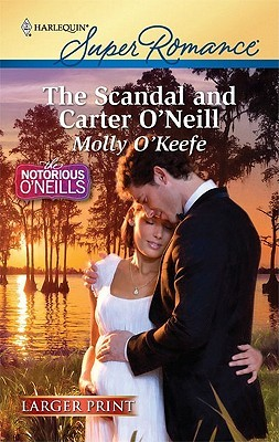 The Scandal and Carter O'Neill (Harlequin Super Romance by Molly O'Keefe