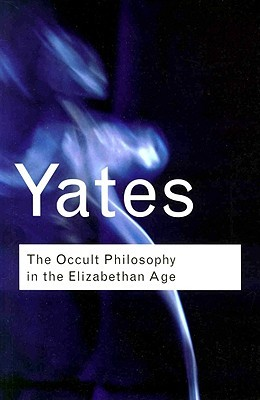 The Occult Philosophy in the Elizabethan Age by Frances A. Yates