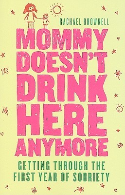 Mommy Doesn'T Drink Here Anymore by Rachael Brownell