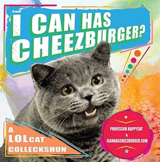I Can Has Cheezburger? by Professor Happycat