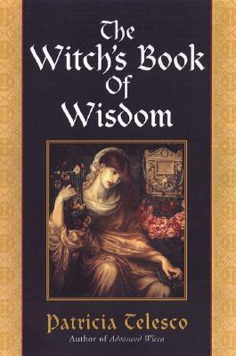 The Witch's Book of Wisdom by Patricia J. Telesco
