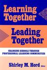 Learning Together, Leading Together: Changing Schools Through Professional Learning Communities