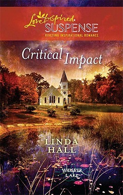 Critical Impact (Steeple Hill Love Inspired Suspense #215) by Linda Hall