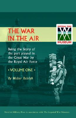 War in the Air. Being the Story of the Part Played in the Great War by the Royal Air Force. Volume One.
