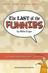 The Last Of The Funnies: A Li'l Tall Tale About America's Favorite Art Form (With Illustrated Appendix)