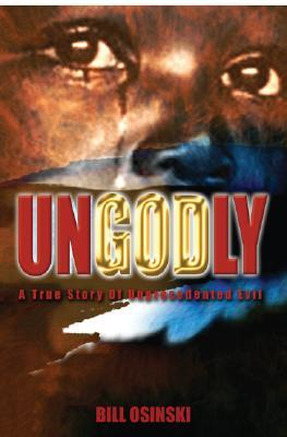 UnGodly: A True Story of Unprecedented Evil