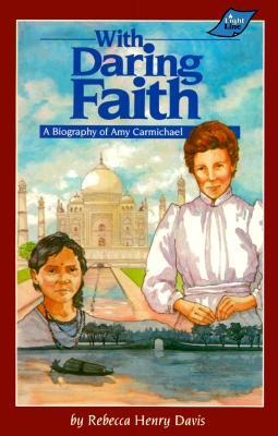 With Daring Faith: A Biography of Amy Carmichael