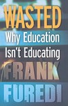 Wasted: Why Education Isn't Educating