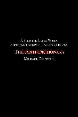 The Anti-Dictionary: A Selected List of Words Being Forced from the Modern Lexicon