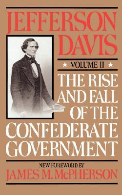 The Rise and Fall of the Confederate Government, Vol. 1 by Jefferson Davis